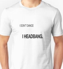 I don't dance I Headbang T-Shirt