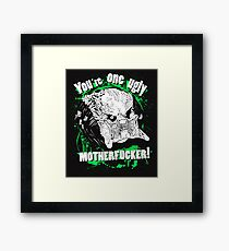 You are one ugly MOTHERFUCKER! Framed Print