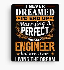 I Never Dreamed I'd End Up Marrying A Perfect Freakin Engineer Canvas Print