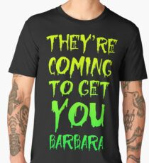 They're Coming To Get You Barbara Men's Premium T-Shirt