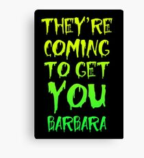 They're Coming To Get You Barbara Canvas Print