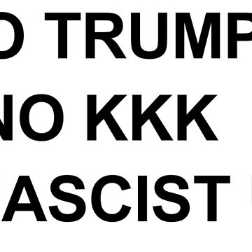 black NO TRUMP NO KKK NO FASCIST USA by alienhexfriend