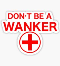 DON'T BE A WANKER Sticker
