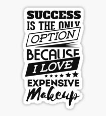 Success is the only option because i love expensive makeup funny t-shirt Sticker