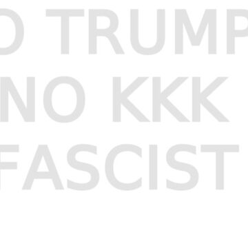 gray/offwhite NO TRUMP NO KKK NO FASCIST USA by alienhexfriend
