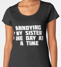 Annoying My Sister One Day At A Time | Funny Family T-Shirt Women's Premium T-Shirt