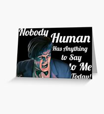 Nobody Human has Anything to Say to Me Today! Greeting Card