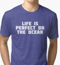 Life Is Perfect On The Ocean | Funny Boat Lake T-Shirt Tri-blend T-Shirt