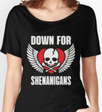 DOWN FOR SHENANIGANS Women's Relaxed Fit T-Shirt