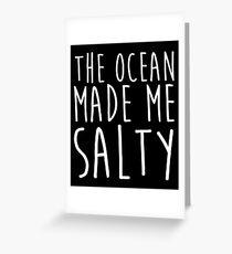The Ocean Made Me Salty - Beach Greeting Card