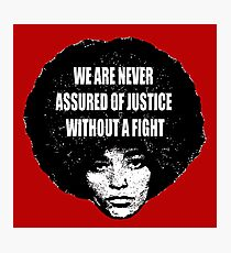 """Angela Davis quote's """"We are never assured of justice without a fight Photographic Print"""
