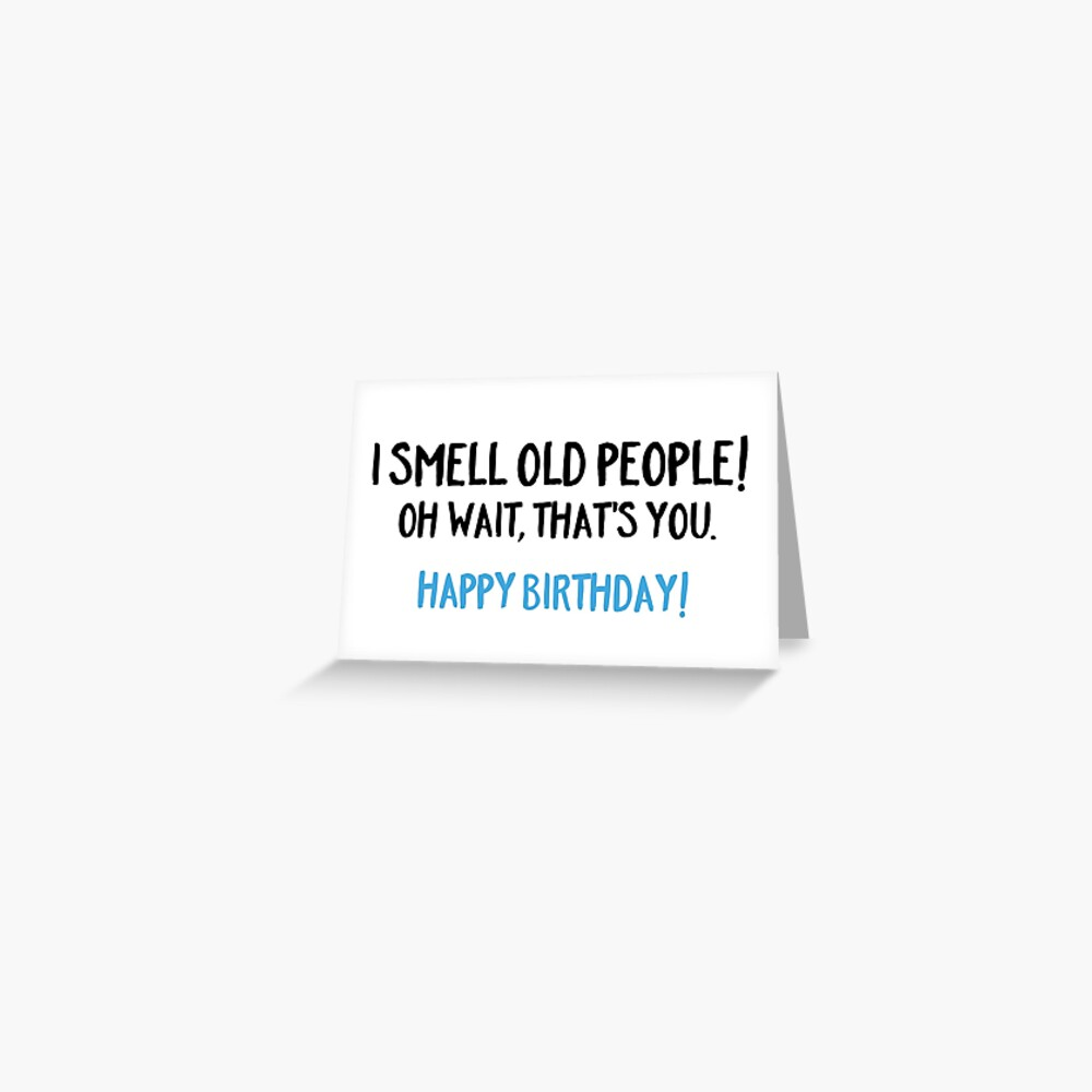 I SMELL OLD PEOPLE Greeting Card