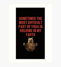 sometimes the most difficult part of yoga is holding in my farts (black) Art Print