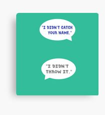 "Heathers The Musical ""I didn't catch your name""  Canvas Print"