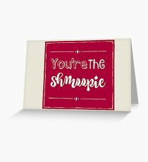 You're The Schmoopie Greeting Card