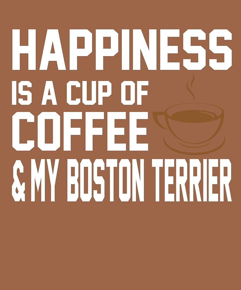 Happiness is Coffee & Boston Terrier by AlwaysAwesome