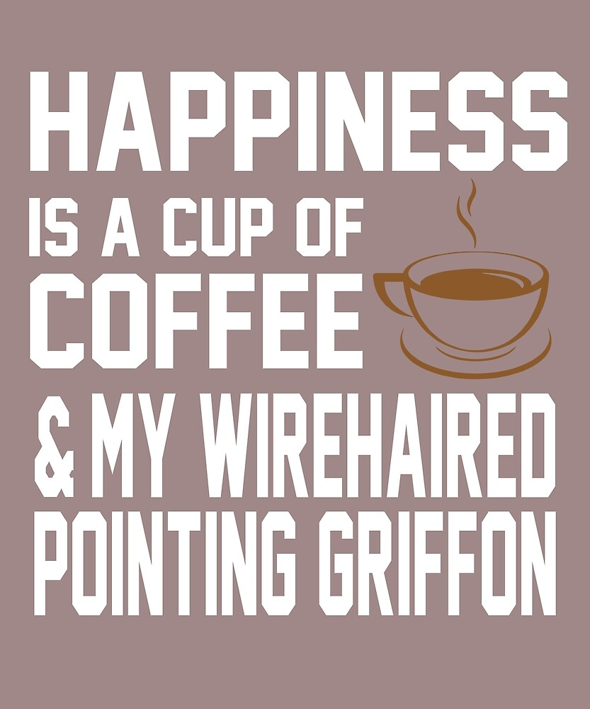 Happiness is Coffee & Wirehaired Pointing Griffon by AlwaysAwesome