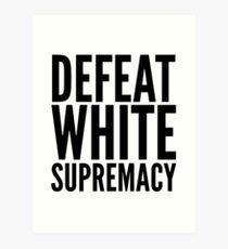defeat white supremacy Art Print