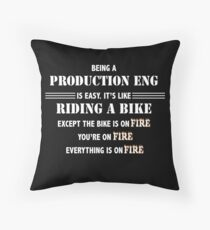 BEING A PRODUCTION ENG Throw Pillow