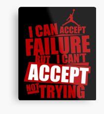 Ich kann Fehler akzeptieren, aber ich kann nicht akzeptieren, es nicht zu versuchen Metallbild