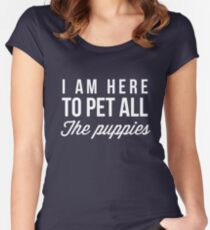 I'm here to pet all the puppies Women's Fitted Scoop T-Shirt