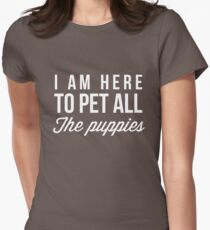 I'm here to pet all the puppies T-Shirt