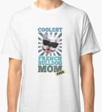 Coolest French Bulldog Mom Ever Dog Lover Classic T-Shirt