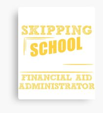 Not Skipping School, I Am The Financial Aid Administrator Canvas Print