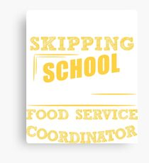 Not Skipping School, I Am The Food Service Coordinator Canvas Print