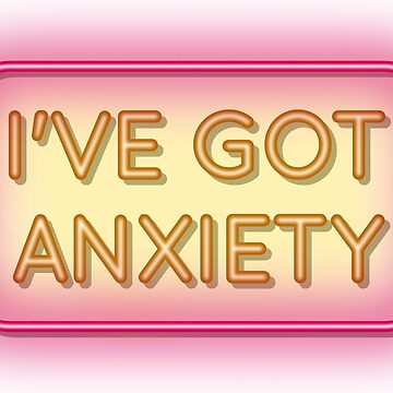 I've got anxiety by AndyPearl