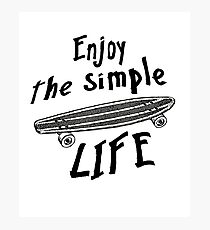 Enjoy The Simple Life - Longboard Skater Merch Photographic Print