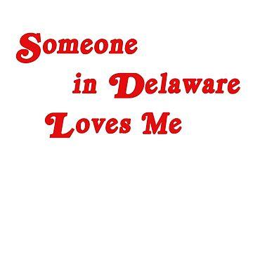 Someone in Delaware Loves Me by danascullysgf