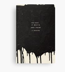 YOU BUY IT WHITE AND I PAINT IT BLACK Canvas Print