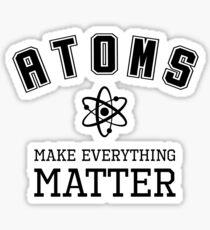 Atoms make everything Sticker
