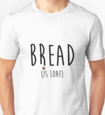 Bread Is Loaf T-Shirt
