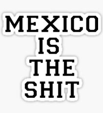 Mexico Is The Shit Sticker