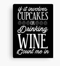If It Involves Cupcakes Or Drinking Wine Count Me In Canvas Print