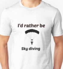 I'd rather be sky diving  T-Shirt