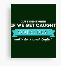 You're Deaf and I Don't Speak English Canvas Print
