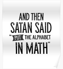 And Then Satan Said Put The Alphabet In Math Poster