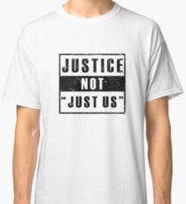 """Justice Not """"Just Us"""" Classic T-Shirt"""