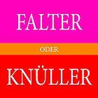 Falter oder Knüller by Hell-Prints