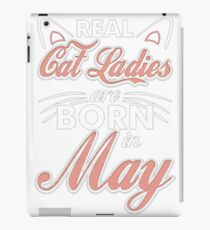 Real Cat Ladies Are Born In May iPad Case/Skin