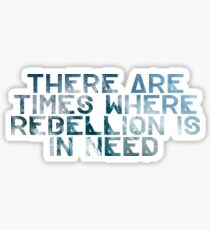 There Are Times Where Rebellion Is In Need Sticker