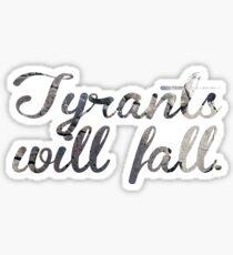 Tyrants Will Fall Sticker