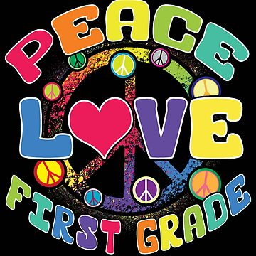Peace Love First Grade by karmcg