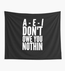 A - E - I Don't owe you nothin Wall Tapestry