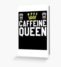 Caffeine Queen - Coffee Lovers Greeting Card
