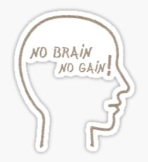 No Brain No Gain!  Sticker