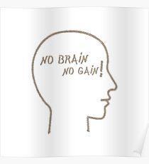 No Brain No Gain!  Poster
